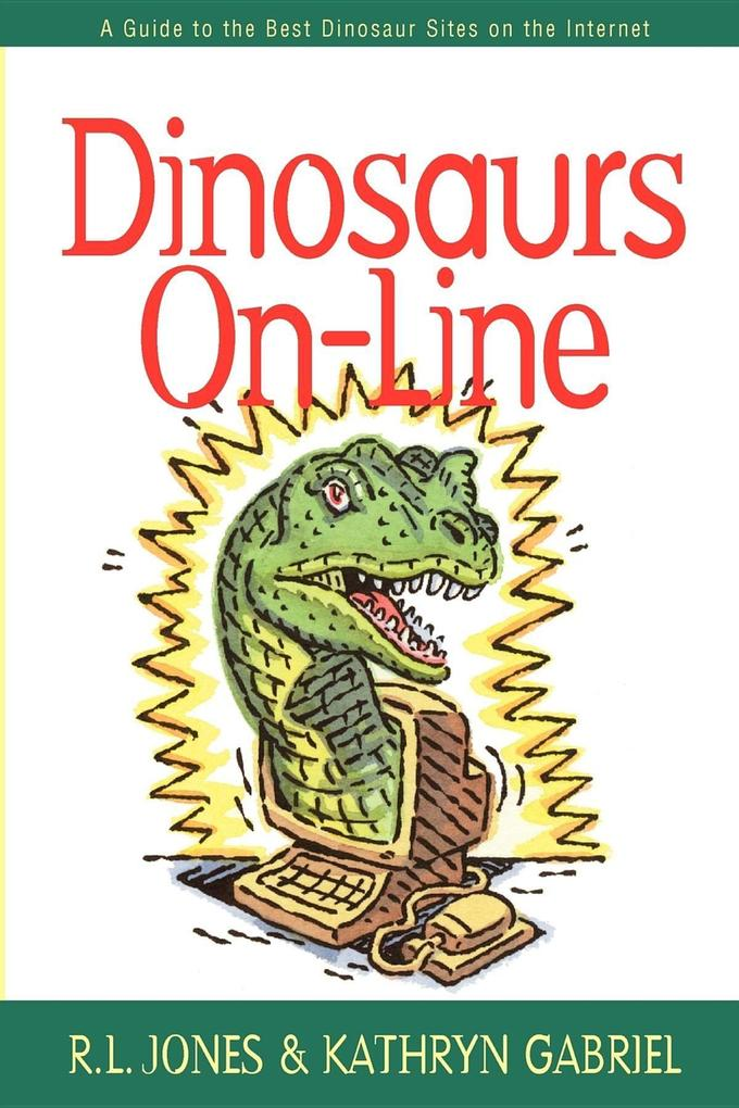 Dinosaurs On-Line: A Guide to the Best Dinosaur Sites on the Internet als Taschenbuch