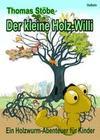 Der kleine Holz-Willi - ein Holzwurm - Abenteuer für Kinder