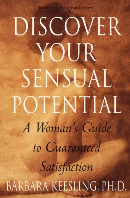 Discover Your Sensual Potential: A Woman's Guide to Guaranteed Satisfaction als Taschenbuch