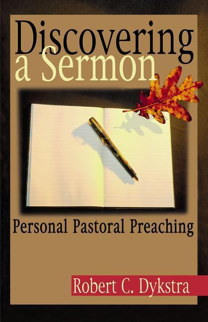 Discovering a Sermon: Personal Pastoral Preaching als Taschenbuch