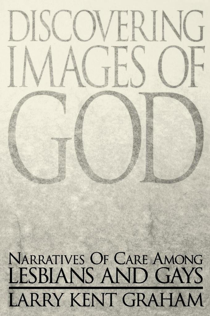 Discovering Images of God: Narratives of Care Among Lesbians and Gays als Taschenbuch