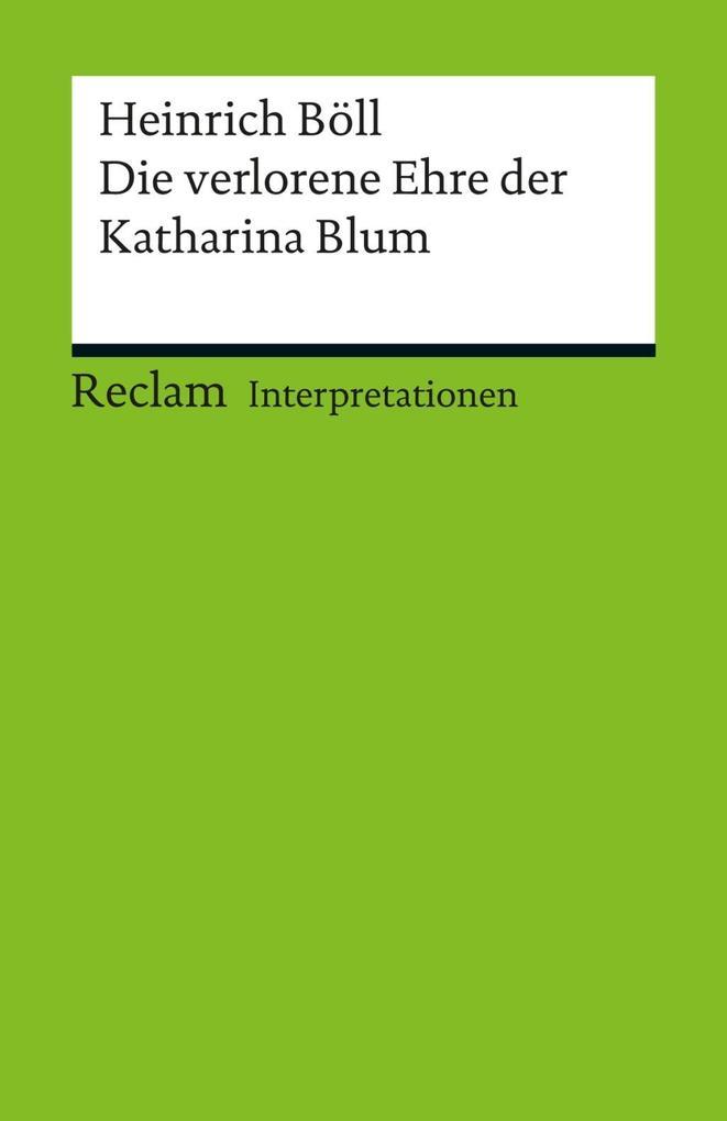 Interpretation. Heinrich Böll: Die verlorene Ehre der Katharina Blum