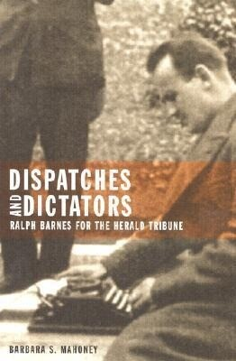 Dispatches and Dictators: Ralph Barnes for the Herald Tribune als Buch