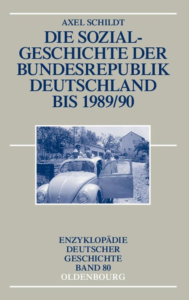 Die Sozialgeschichte der Bundesrepublik Deutschland bis 1989/90 als eBook von Axel Schildt - Gruyter, Walter de GmbH