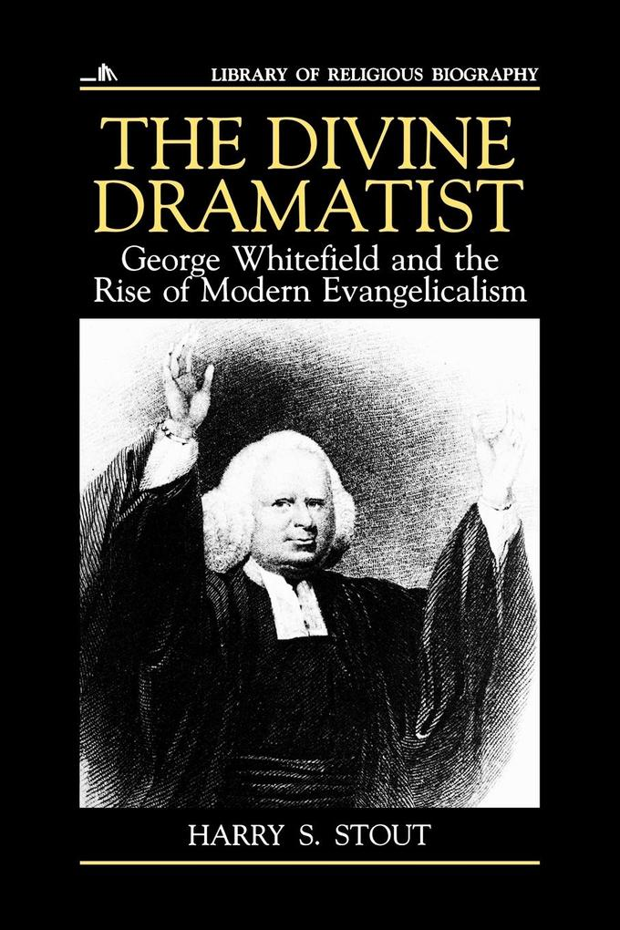 The Divine Dramatist: George Whitefield and the Rise of Modern Evangelicalism als Taschenbuch
