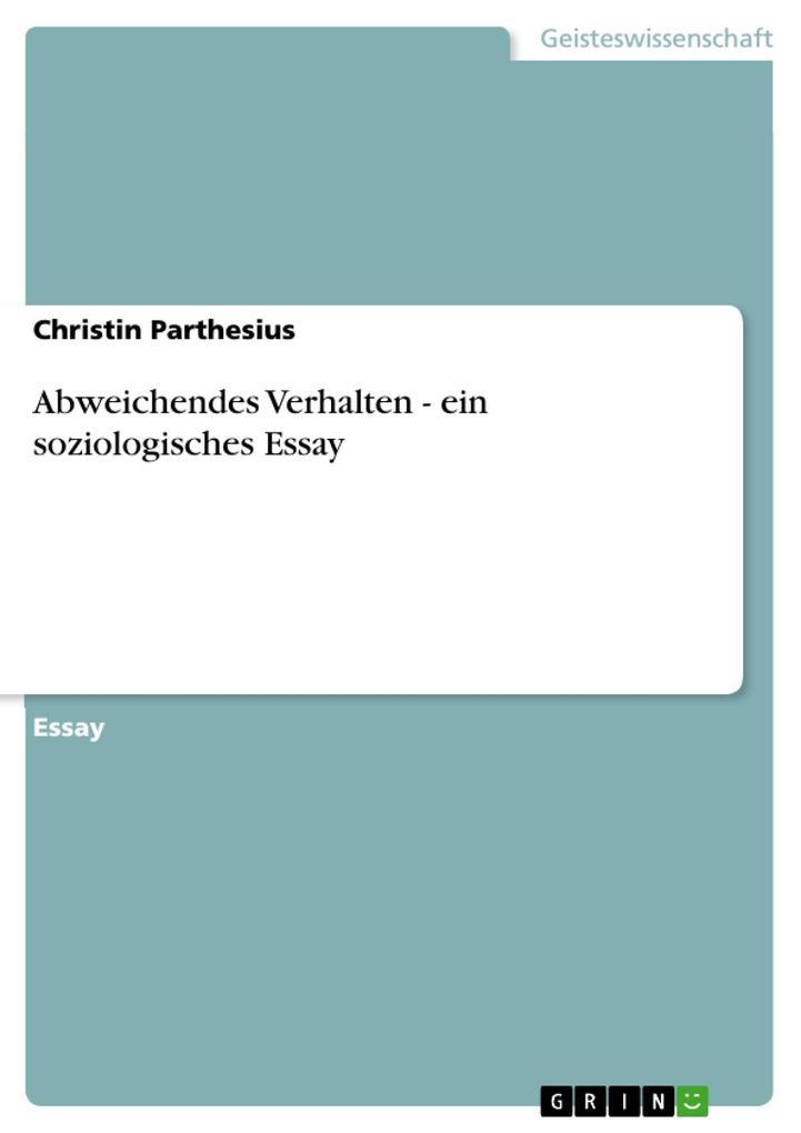 Abweichendes Verhalten - ein soziologisches Essay als eBook von Christin Parthesius - GRIN Verlag