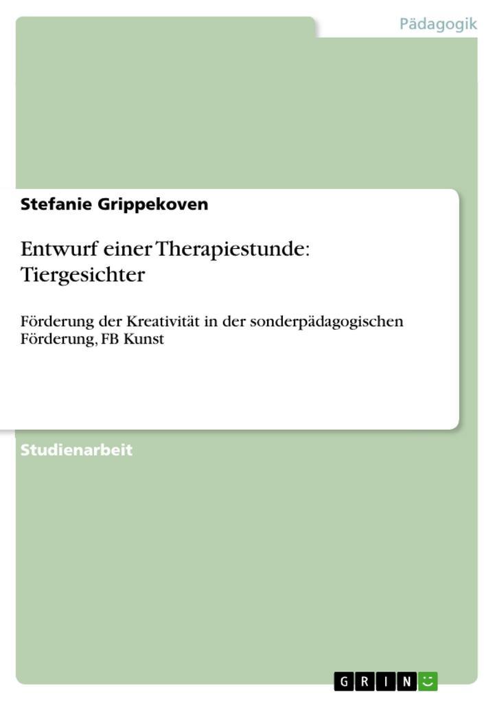 Entwurf einer Therapiestunde: Tiergesichter als eBook von Stefanie Grippekoven - GRIN Verlag