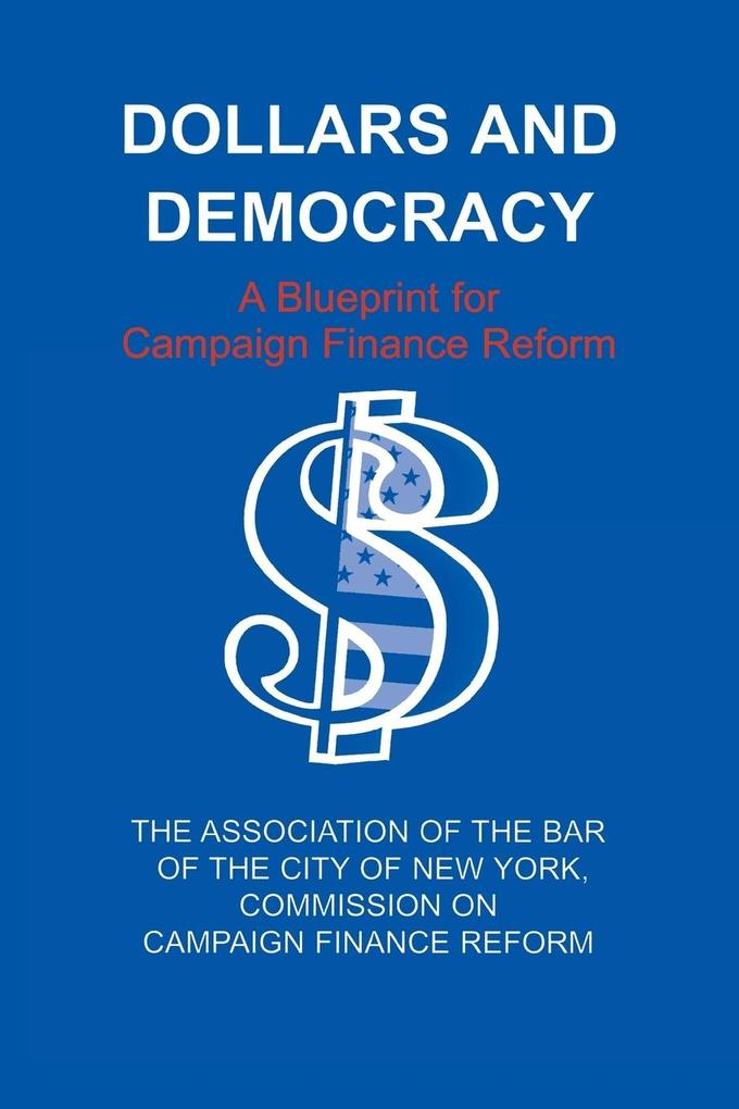 Dollars and Democracy: A Blueprint for Campaign Finance Reform als Taschenbuch