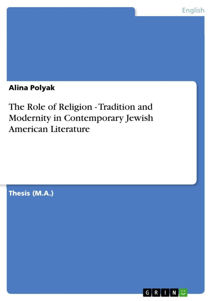 The Role of Religion - Tradition and Modernity in Contemporary Jewish American Literature