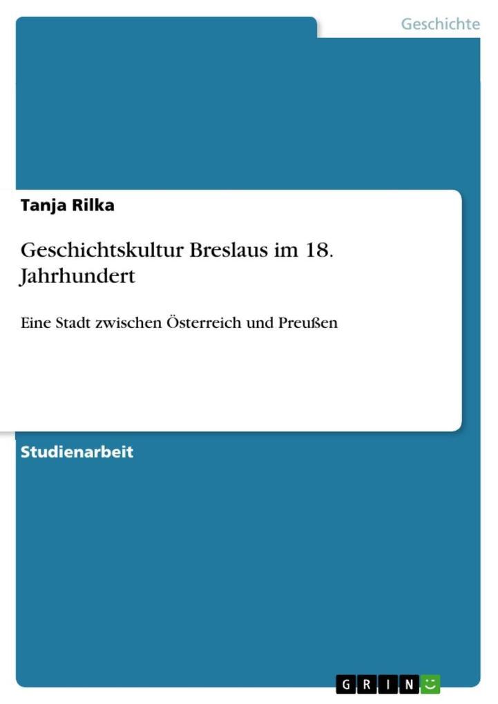 Geschichtskultur Breslaus im 18. Jahrhundert