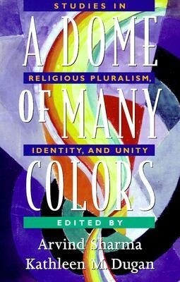 A Dome of Many Colors: Studies in Religious Pluralism, Identity, and Unity als Taschenbuch