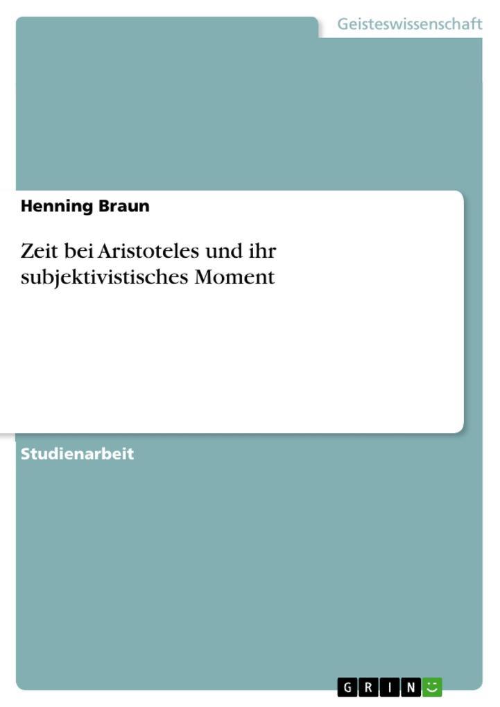 Zeit bei Aristoteles und ihr subjektivistisches Moment als eBook von Henning Braun - GRIN Verlag