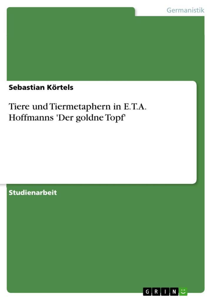 Tiere und Tiermetaphern in E.T.A. Hoffmanns 'Der goldne Topf'