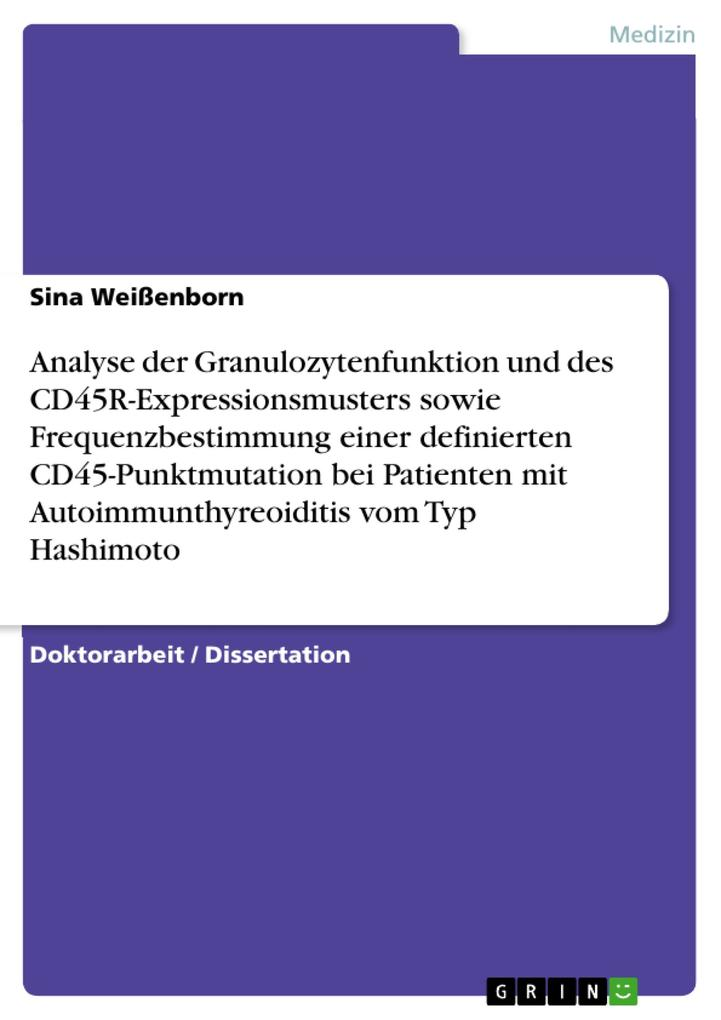 Analyse der Granulozytenfunktion und des CD45R-Expressionsmusters sowie Frequenzbestimmung einer definierten CD45-Punktmutation bei Patienten mit Autoimmunthyreoiditis vom Typ Hashimoto