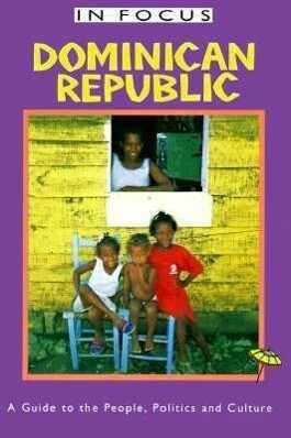 Dominican Republic in Focus: A Guide to the People, Politics and Culture als Taschenbuch