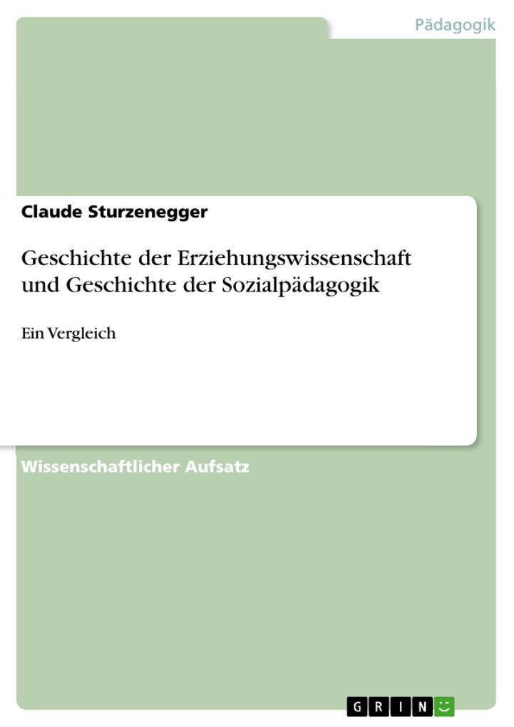 Geschichte der Erziehungswissenschaft und Geschichte der Sozialpädagogik als eBook von Claude Sturzenegger - GRIN Verlag