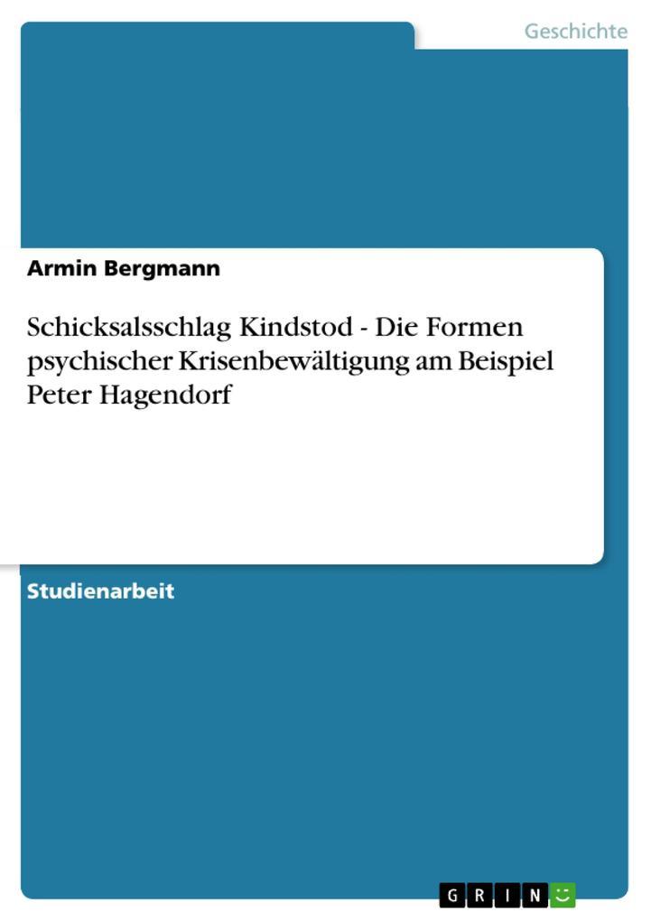 Schicksalsschlag Kindstod - Die Formen psychischer Krisenbewältigung am Beispiel Peter Hagendorf als eBook von Armin Bergmann - GRIN Verlag