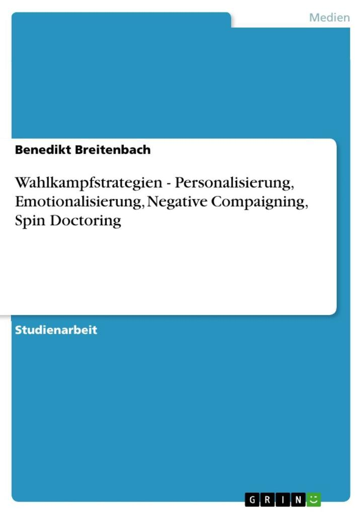 Wahlkampfstrategien - Personalisierung, Emotionalisierung, Negative Compaigning, Spin Doctoring als eBook epub