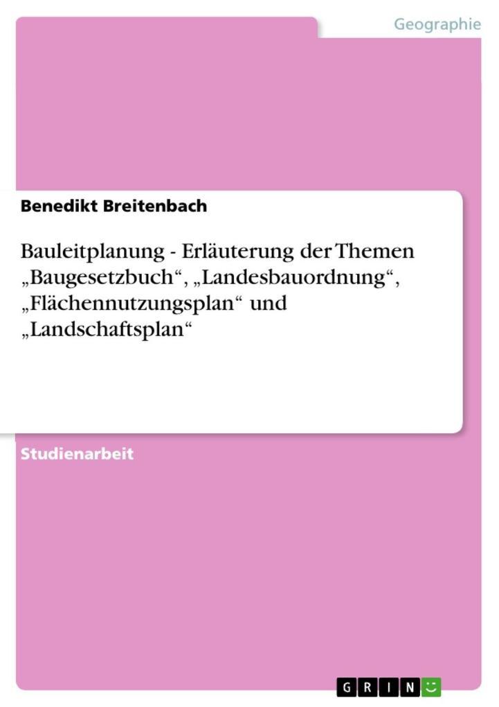 """Bauleitplanung - Erläuterung der Themen """"Baugesetzbuch"""", """"Landesbauordnung"""", """"Flächennutzungsplan"""" und """"Landschaftsplan"""" als eBook epub"""