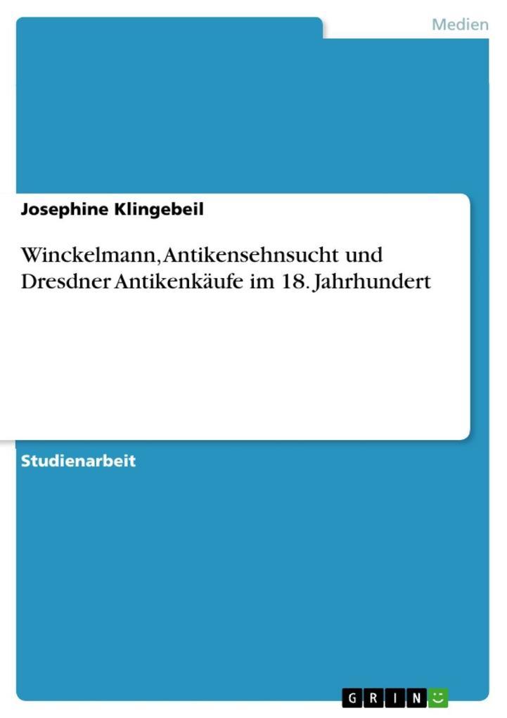 Winckelmann Antikensehnsucht und Dresdner Antikenkäufe im 18. Jahrhundert