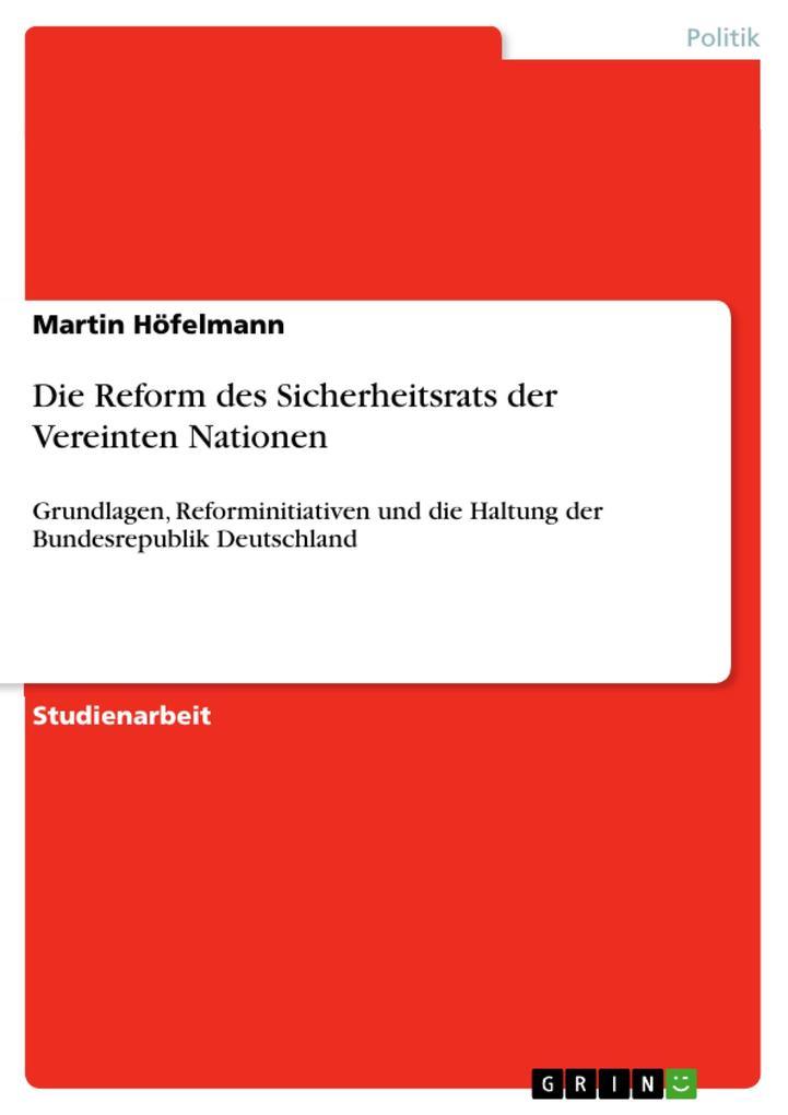 Die Reform des Sicherheitsrats der Vereinten Nationen als eBook von Martin Höfelmann - GRIN Verlag