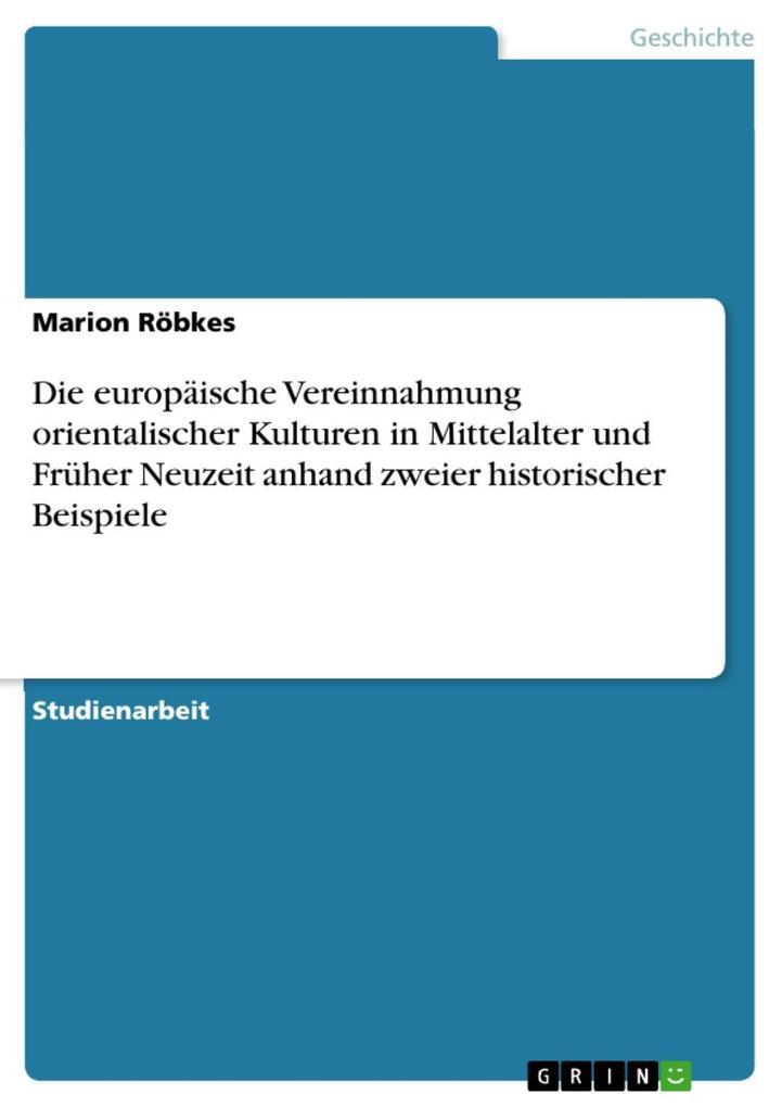 Die europäische Vereinnahmung orientalischer Kulturen in Mittelalter und Früher Neuzeit anhand zweier historischer Beispiele als eBook epub
