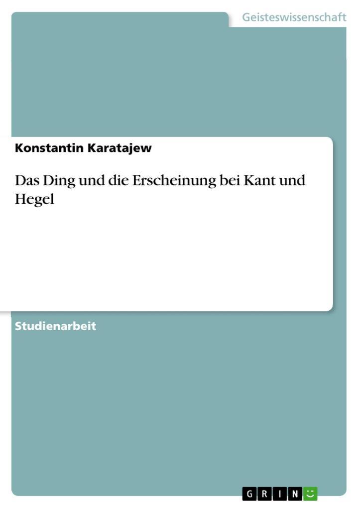 Das Ding und die Erscheinung bei Kant und Hegel als eBook von Konstantin Karatajew - GRIN Verlag