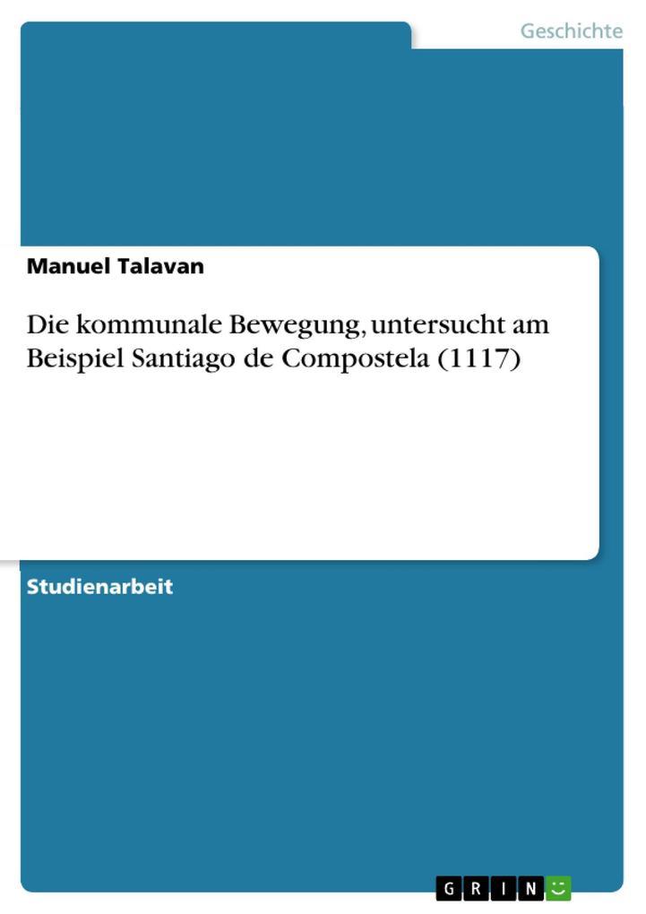 Die kommunale Bewegung, untersucht am Beispiel Santiago de Compostela (1117) als eBook von Manuel Talavan - GRIN Verlag