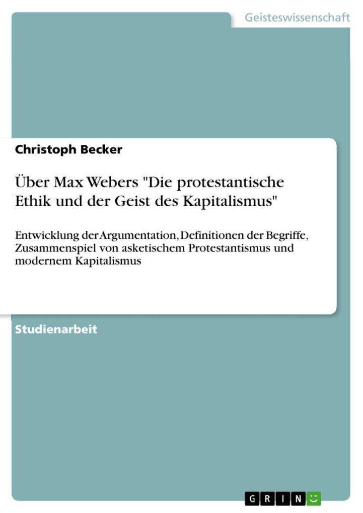 Über Max Webers Die protestantische Ethik und der Geist des Kapitalismus