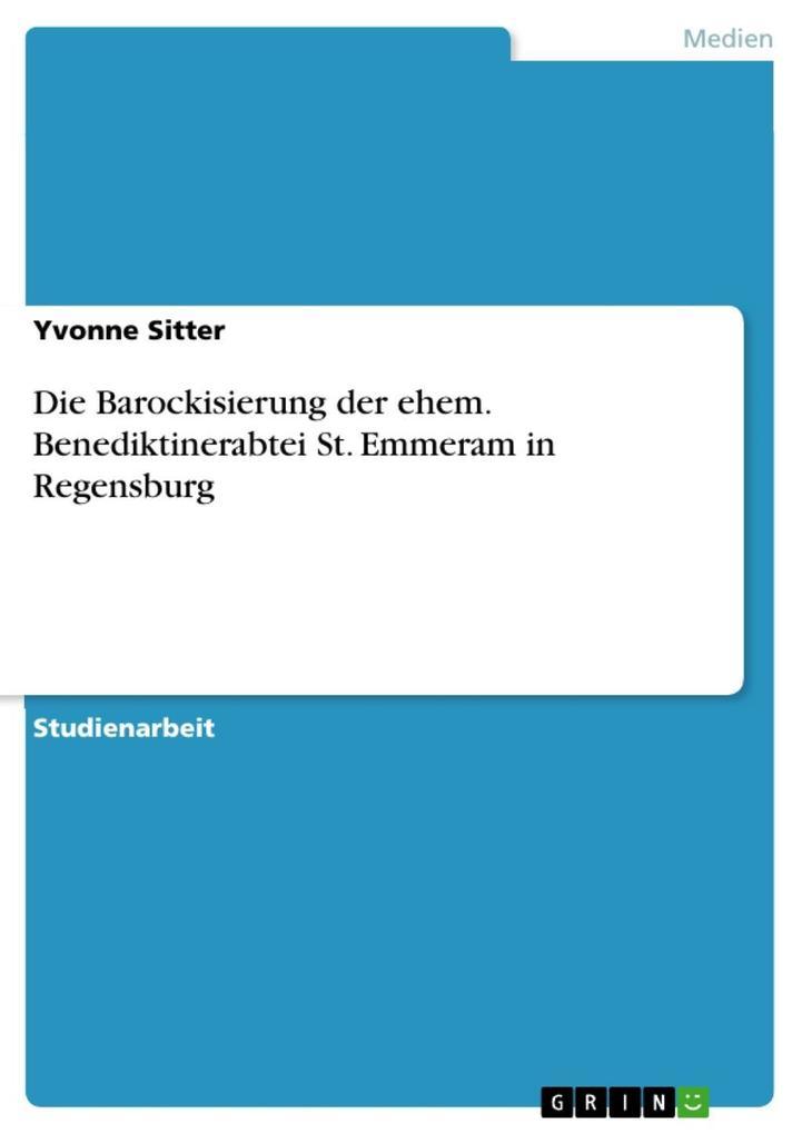 Die Barockisierung der ehem. Benediktinerabtei St. Emmeram in Regensburg