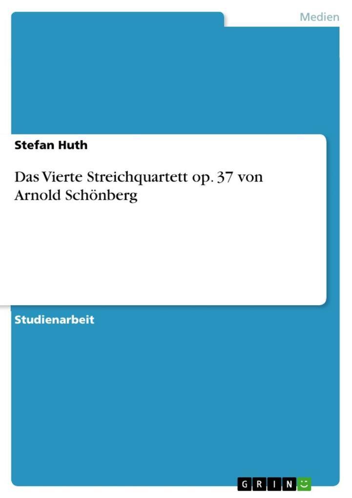 Das Vierte Streichquartett op. 37 von Arnold Schönberg