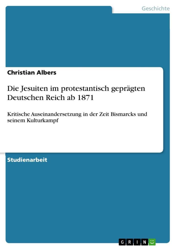 Die Jesuiten im protestantisch geprägten Deutschen Reich ab 1871