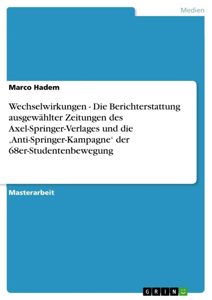 Wechselwirkungen - Die Berichterstattung ausgewählter Zeitungen des Axel-Springer-Verlages und die Anti-Springer-Kampagne' der 68er-Studentenbewegung