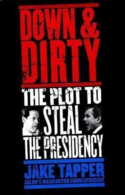 Down & Dirty: The Plot to Steal the Presidency als Buch