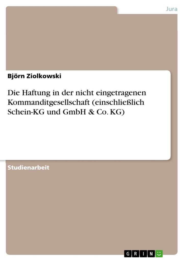 Die Haftung in der nicht eingetragenen Kommanditgesellschaft (einschließlich Schein-KG und GmbH & Co. KG)
