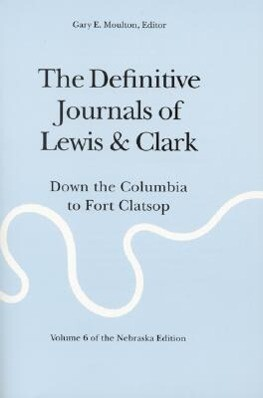The Definitive Journals of Lewis and Clark, Vol 6: Down the Columbia to Fort Clatsop als Taschenbuch