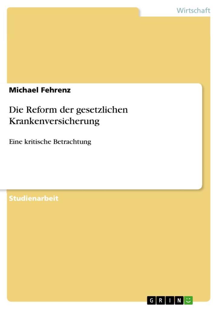 Die Reform der gesetzlichen Krankenversicherung als eBook von Michael Fehrenz - GRIN Verlag