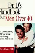 Dr. D's Handbook for Men Over 40: A Guide to Health, Fitness, Living, and Loving in the Prime of Life als Buch