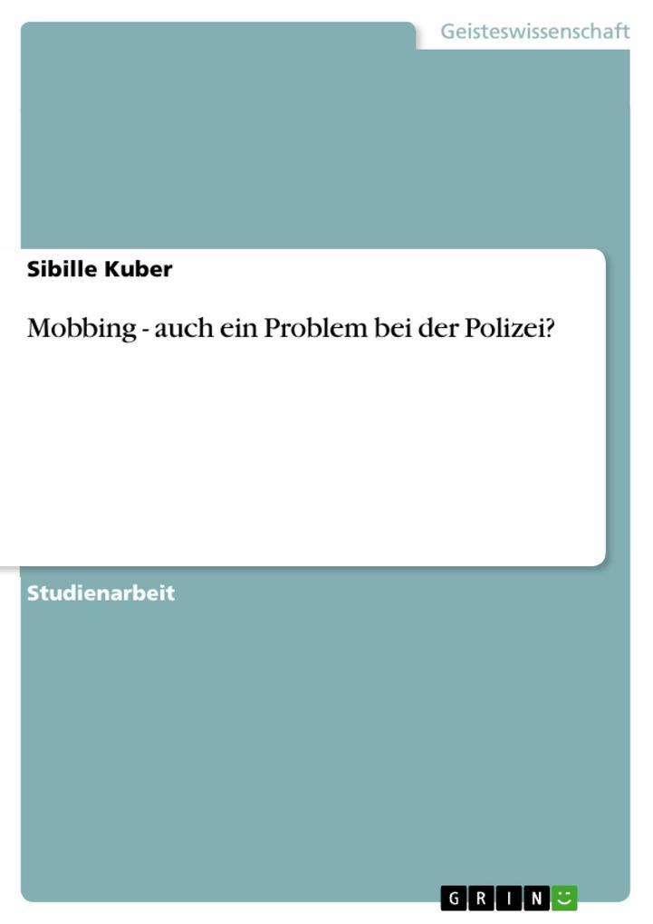 Mobbing - auch ein Problem bei der Polizei? als eBook von Sibille Kuber - GRIN Verlag