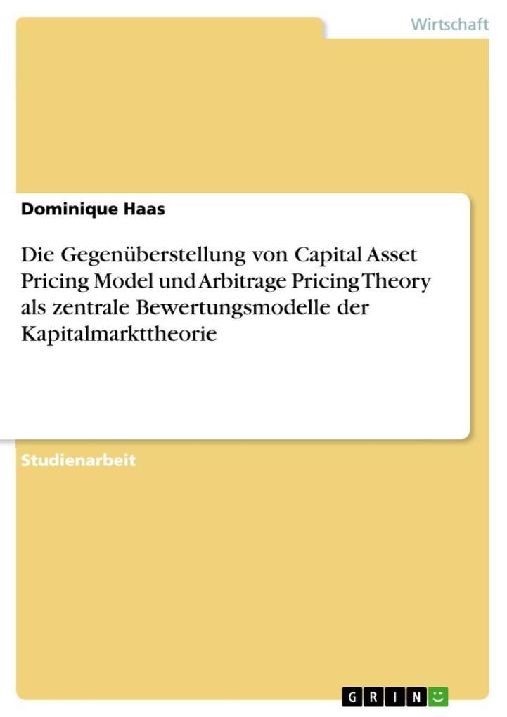 Die Gegenüberstellung von Capital Asset Pricing Model und Arbitrage Pricing Theory als zentrale Bewertungsmodelle der Kapitalmarkttheorie als eBoo... - GRIN Verlag