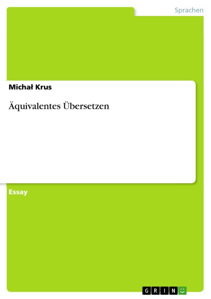 Äquivalentes Übersetzen als eBook von Micha´ Krus - GRIN Verlag