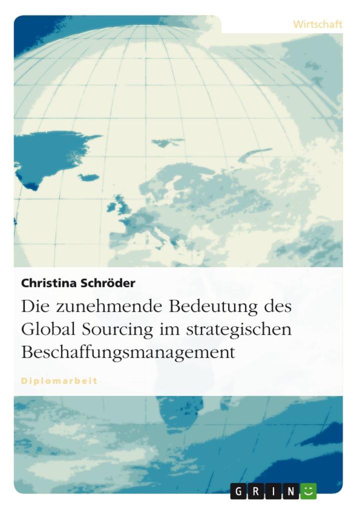 Die zunehmende Bedeutung des Global Sourcing im strategischen Beschaffungsmanagement als eBook von Christina Schröder - GRIN Verlag