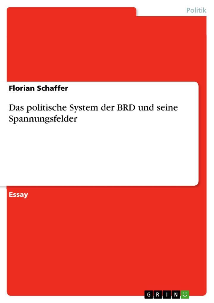 Das politische System der BRD und seine Spannungsfelder als eBook von Florian Schaffer - GRIN Verlag