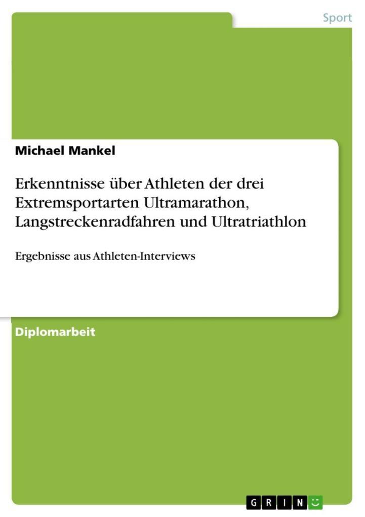 Erkenntnisse über Athleten der drei Extremsportarten Ultramarathon, Langstreckenradfahren und Ultratriathlon als eBook von Michael Mankel - GRIN Verlag