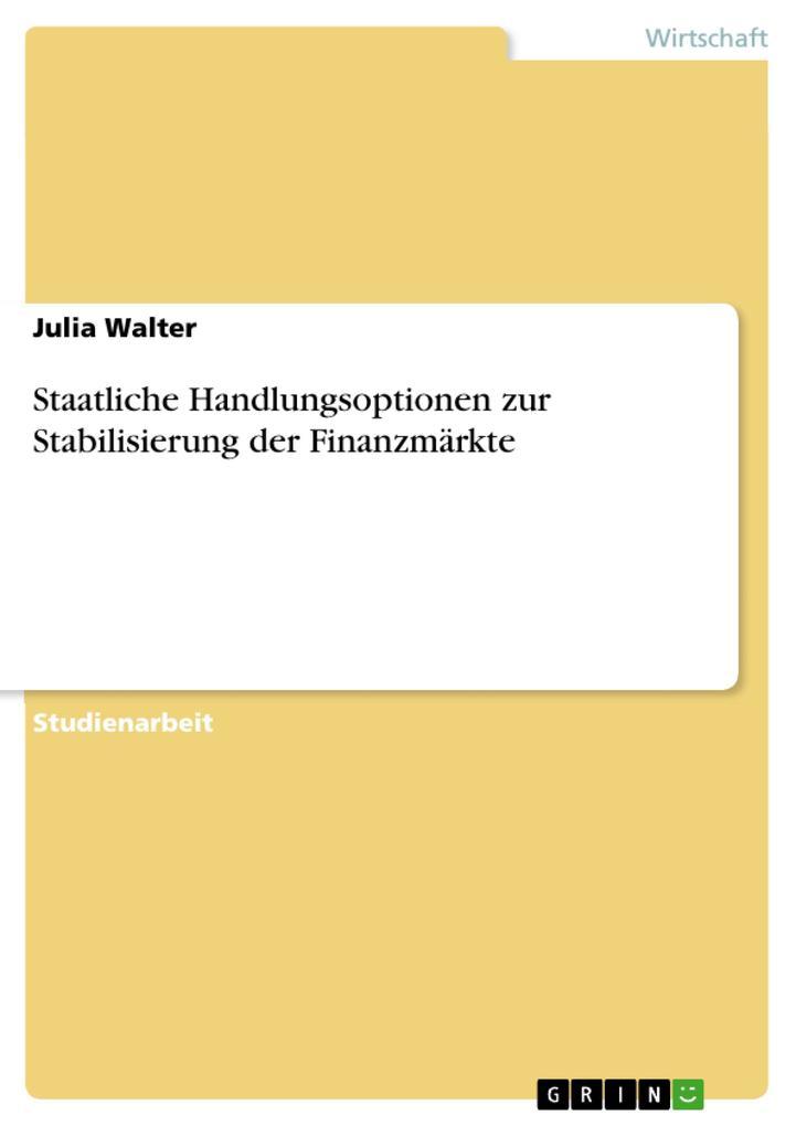 Staatliche Handlungsoptionen zur Stabilisierung der Finanzmärkte als eBook von Julia Walter - GRIN Verlag