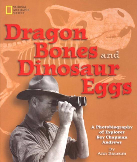 Dragon Bones and Dinosaur Eggs: A Photobiography of Explorer Roy Chapman Andrews als Buch
