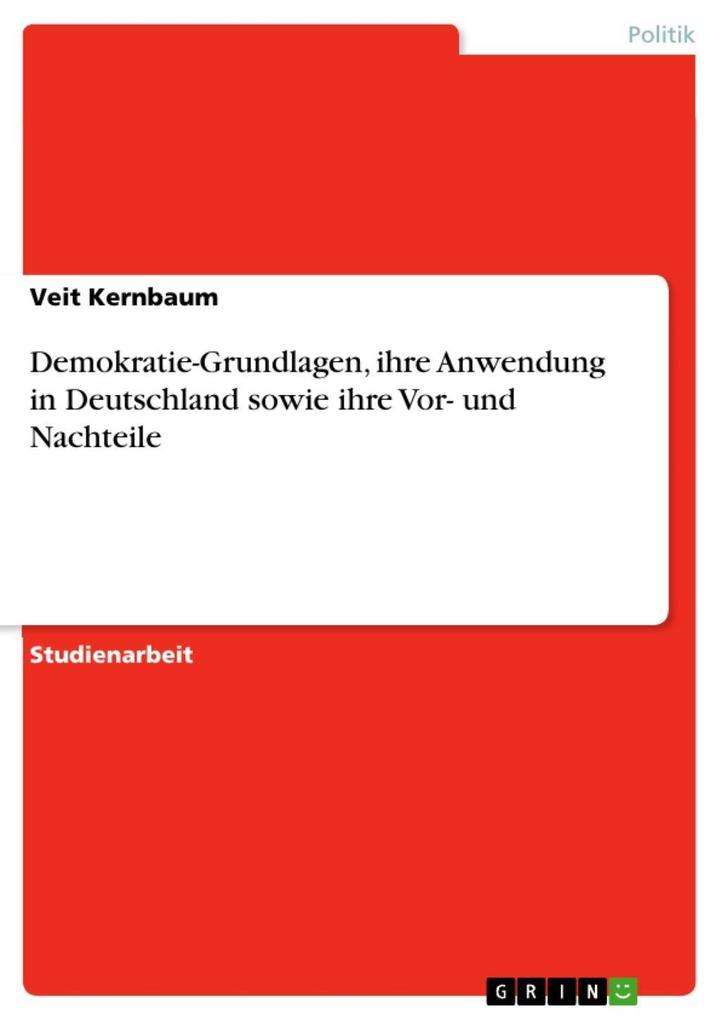 Demokratie-Grundlagen, ihre Anwendung in Deutschland sowie ihre Vor- und Nachteile als eBook von Veit Kernbaum - GRIN Verlag
