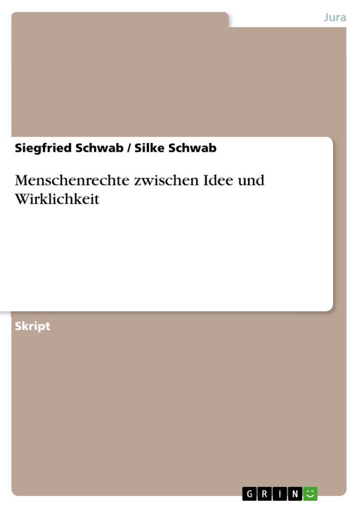 Menschenrechte zwischen Idee und Wirklichkeit als eBook von Siegfried Schwab, Silke Schwab - GRIN Verlag