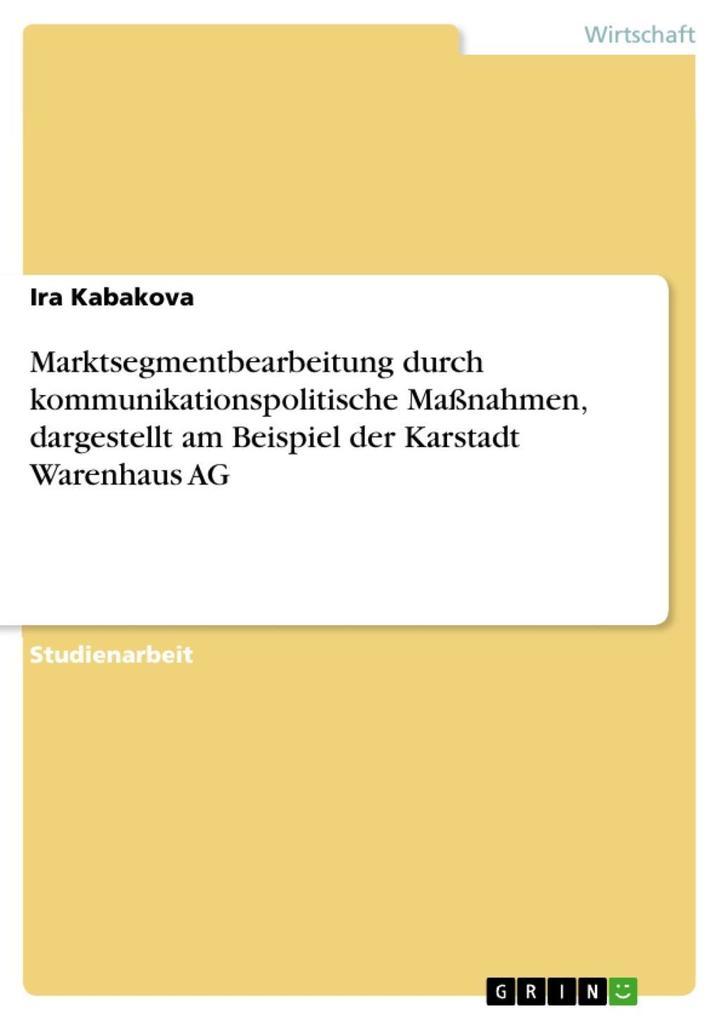 Marktsegmentbearbeitung durch kommunikationspolitische Maßnahmen dargestellt am Beispiel der Karstadt Warenhaus AG