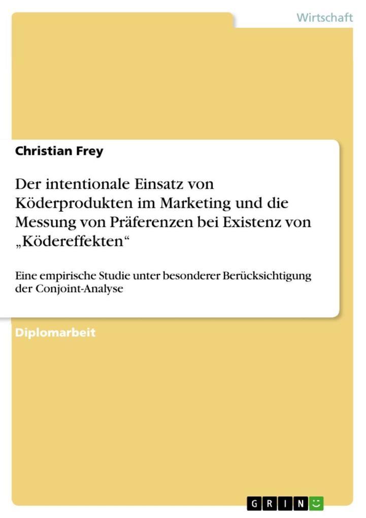 Der intentionale Einsatz von Köderprodukten im Marketing und die Messung von Präferenzen bei Existenz von ´Ködereffekten´ als eBook von Christian Frey - GRIN Verlag